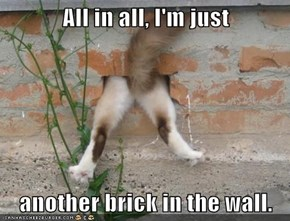All in all, I'm just  another brick in the wall.