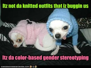 Plus, Larry really hates havin to wear da pink one when you mix us up
