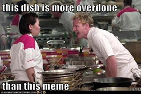 this dish is more overdone  than this meme