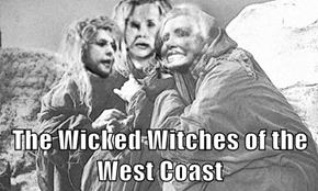 The Wicked Witches of the West Coast