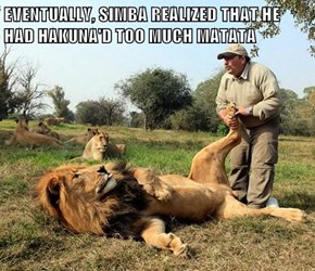 EVENTUALLY, SIMBA REALIZED THAT HE HAD HAKUNA'D TOO MUCH MATATA