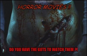 Do you have the guts to watch Horror Movies?!