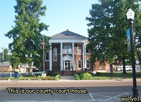This is our county court house.                                                                      wallyo1