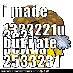 i made 1322221upewAa 3e21 but i ate 2533231