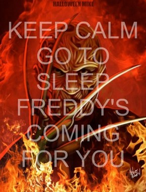 Keep Calm Freddy's coming for you