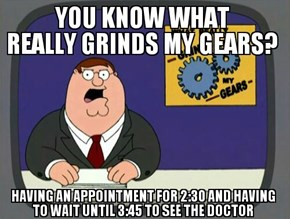 Waiting Really Grinds My Gears