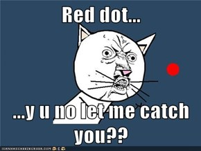 Red dot...  ...y u no let me catch you??
