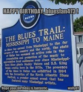 HAPPY BIRTHDAY, bluesfan473 !