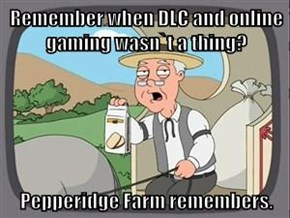 Remember when DLC and online gaming wasn`t a thing?  Pepperidge Farm remembers.