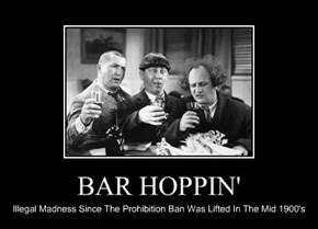 BAR HOPPIN'