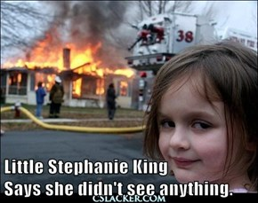 Little Stephanie King                                                  Says she didn't see anything.