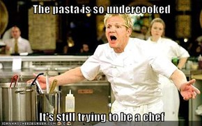 The pasta is so undercooked  It's still trying to be a chef