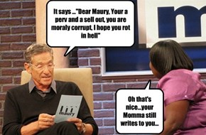 "It says ...""Dear Maury, Your a perv and a sell out, you are moraly corrupt, I hope you rot in hell"""