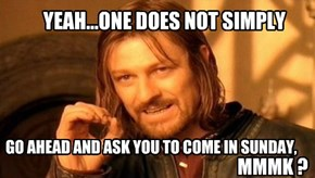 YEAH...ONE DOES NOT SIMPLY