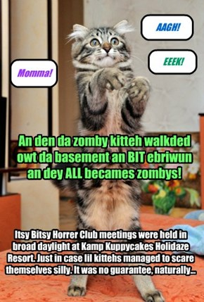Itsy Bitsy Horrer Club meetings were held in broad daylight at Kamp Kuppycakes Holidaze Resort. Just in case lil kittehs managed to scare themselves silly. It was no guarantee, naturally...