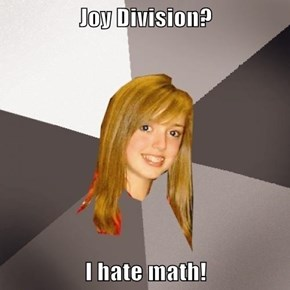 Joy Division?  I hate math!