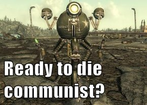 Ready to die communist?