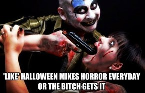 Like Halloween Mikes Horror Everyday or the b*tch gets it!