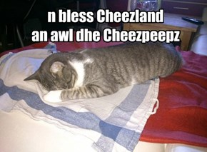 n bless Cheezland  an awl dhe Cheezpeepz