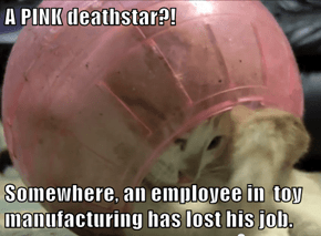 A PINK deathstar?!  Somewhere, an employee in  toy manufacturing has lost his job.