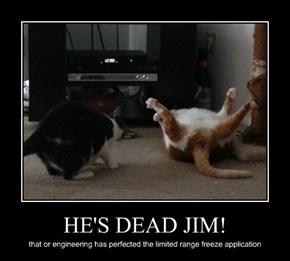 HE'S DEAD JIM!