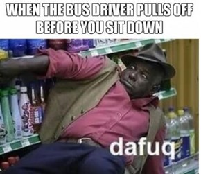 The Bus Driver is Trying to Kill You