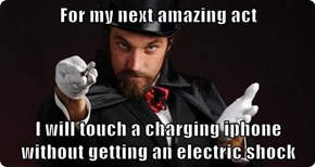 For my next amazing act  I will touch a charging iphone without getting an electric shock