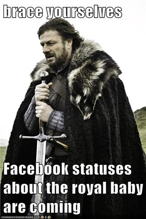 brace yourselves  Facebook statuses about the royal baby are coming