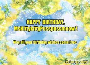 HAPPY  BIRTHDAY, MsKittykittyPusspussmeow !