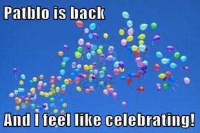 Patblo is back  And I feel like celebrating!