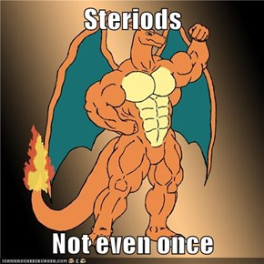 Steriods  Not even once
