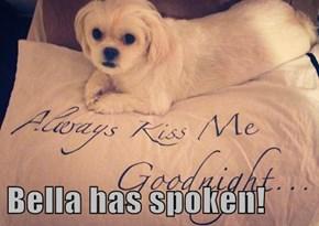 Bella has spoken!