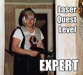 He feared neither the Laser...