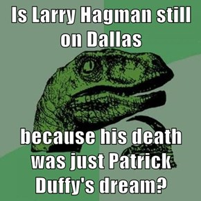 Is Larry Hagman still on Dallas  because his death was just Patrick Duffy's dream?