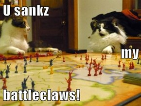 U sankz my battleclaws!