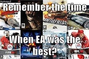 Remember the time  When EA was the best?