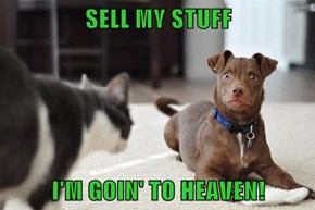 SELL MY STUFF  I'M GOIN' TO HEAVEN!