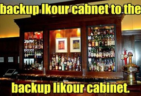 backup lkour cabnet to the      backup likour cabinet.