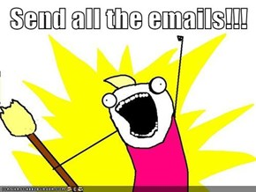 Send all the emails!!!