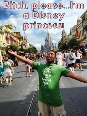 b*tch, please...I'm a Disney princess!