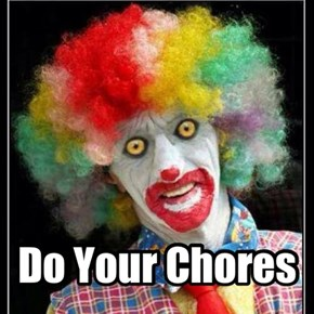 Scary Clown Says Do Your Chores