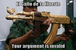 El Gallo de la Muerte  Your argument is invalid