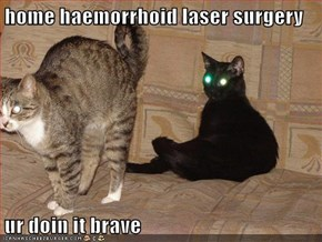 home haemorrhoid laser surgery  ur doin it brave