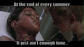 "At the end of every summer:  ""It just ain't enough time..."""