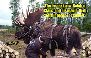 The lesser know  Ralph-a Claus  and his magic  High Steppin Moose * Stamper *