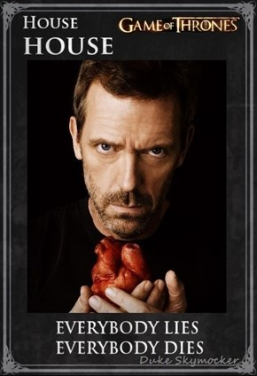 """Arrogance has to be earned."" ~ House"