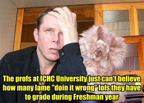 ICHC lol-making class 101 students -- yer doin it wrong!