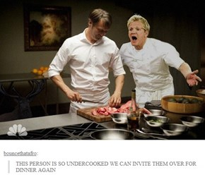You're Cooking Me All Wrong!