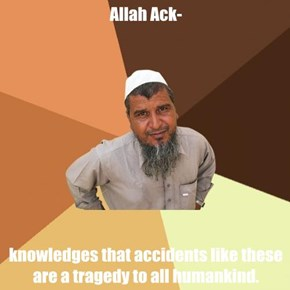 Allah Ack-  knowledges that accidents like these are a tragedy to all humankind.