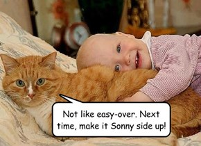 Not like easy-over. Next time, make it Sonny side up!